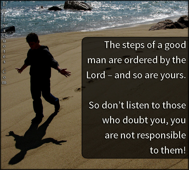 The Steps Of A Good Man Are Ordered By The Lord And So Are Yours