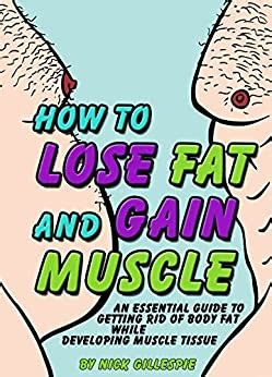 lose fat  gain muscle  essential guide
