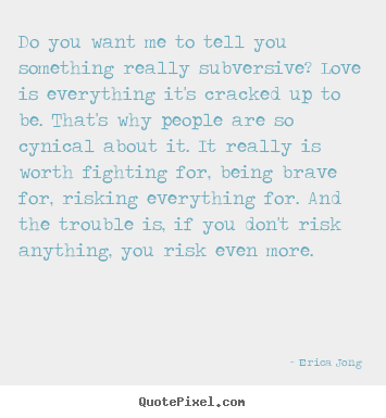 Quotes About Love Do You Want Me To Tell You Something Really