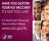 Have you gotten your flu vaccine? It's not to late! It's National Influenza Vaccination Week. www.flu.gov