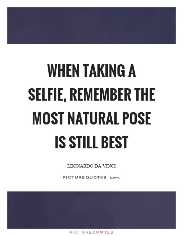 Selfie Quotes When taking a selfie Remember the most