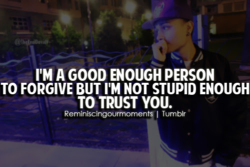 Im A Good Enough Person To Forgive But Im Not Stupid Enough To