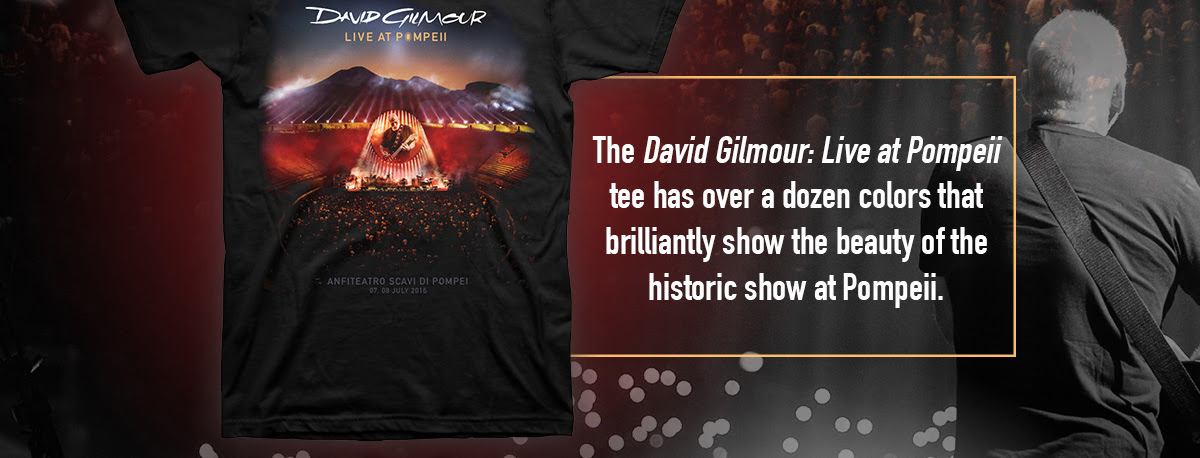 The David Gilmour: Live at Pompeii tee has over a dozen colors that brilliantly show the beauty of the historic show at Pompeii.