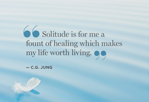 Solitude Is For Me A Fount Of Healing Which Makes My Life Worth
