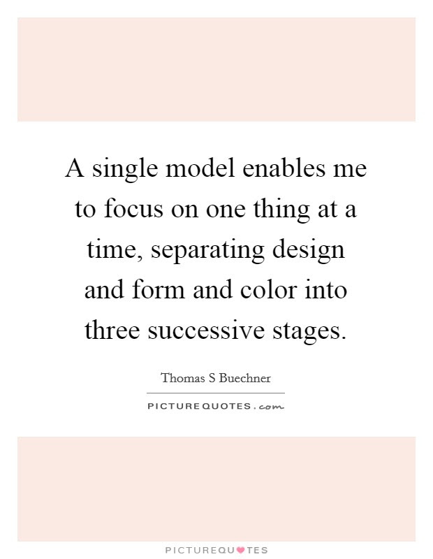 A Single Model Enables Me To Focus On One Thing At A Time