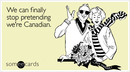 We can finally stop pretending we're Canadian.