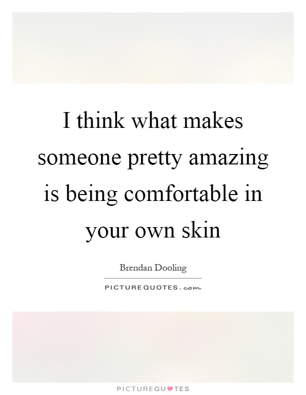Comfortable In Your Own Skin Quotes Sayings Comfortable In Your