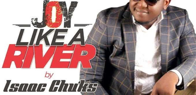 Isaac Chuks – Joy Like a River (Gospel music).