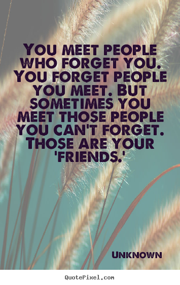 Quotes About Friends Forget You 39 Quotes