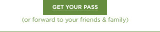 GET YOUR PASS (or forward to your friends & family)
