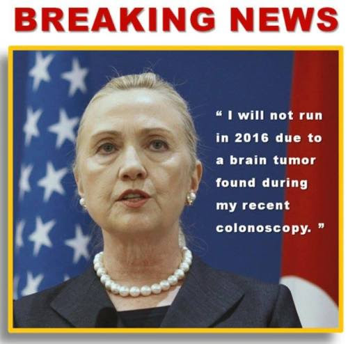 Hillary bows out of 2016 race for legit medical reason??? This seems totally plausible. I don't know who made this, but it's hilarious, and the best humor is derived from truth, after all.