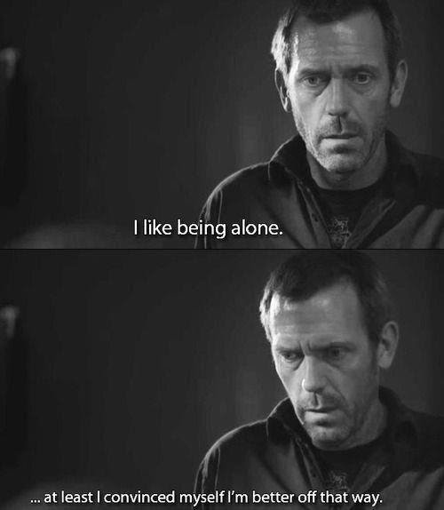 Sad House Quote On Believing Youre Better Off Alone