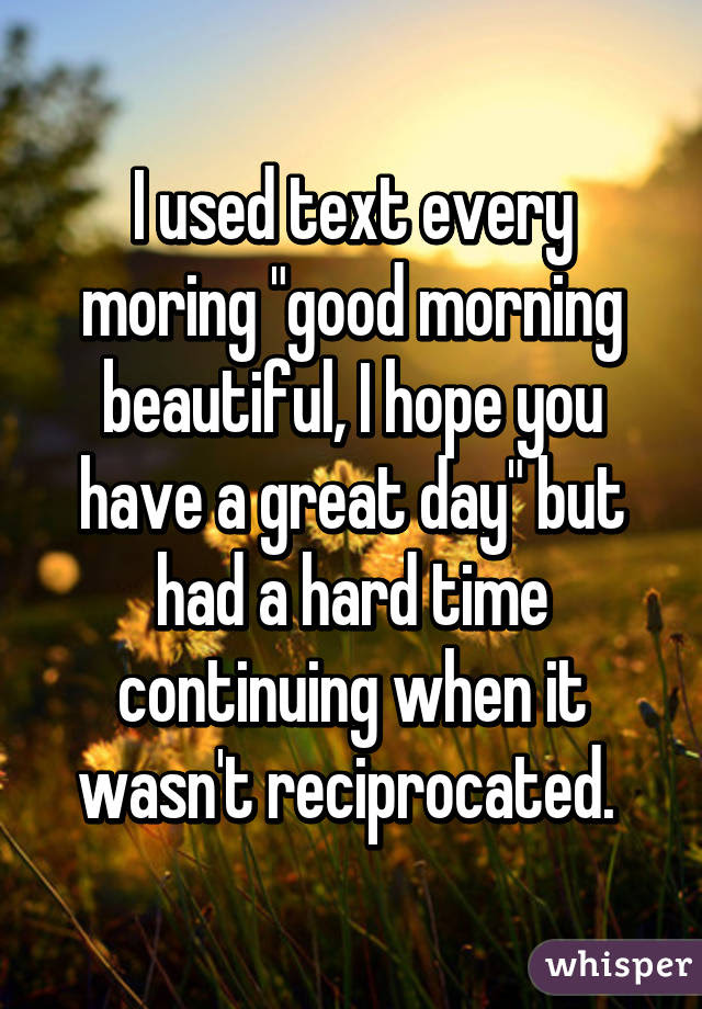 I Used Text Every Moring Good Morning Beautiful I Hope You Have A