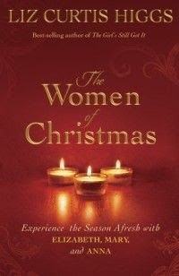 Mary, Anna, and Elizabeth in The Women of Christmas by Liz Curtis Higgs