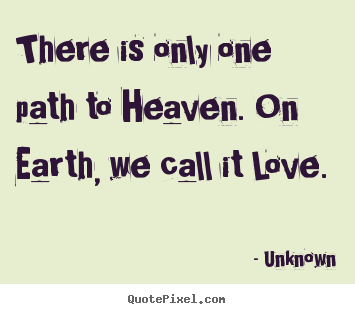 Design Custom Picture Quotes About Love There Is Only One Path To