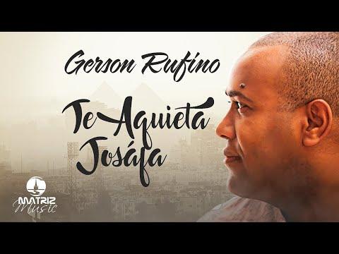 Gerson Rufino - Te aquieta Josáfa