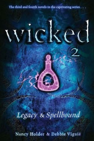 Wicked 2: Legacy & Spellbound by Nancy Holder & Debbie Viguié