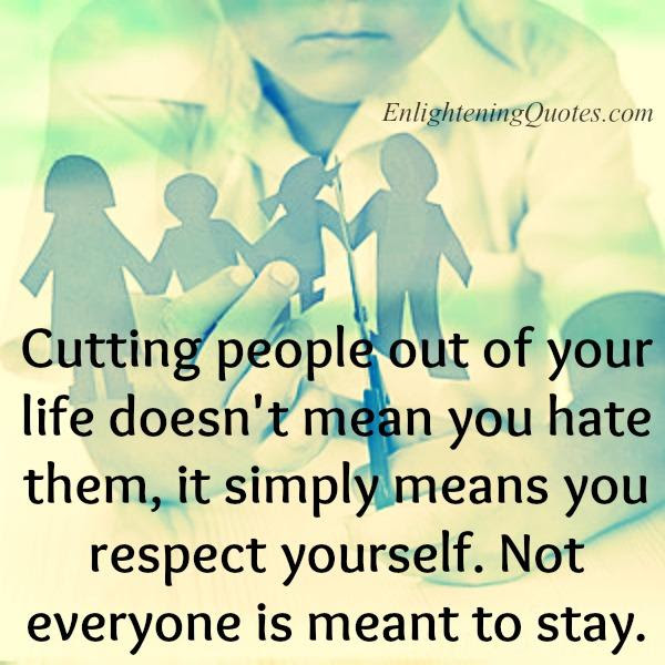 Cutting Some People Out Of Your Life Enlightening Quotes