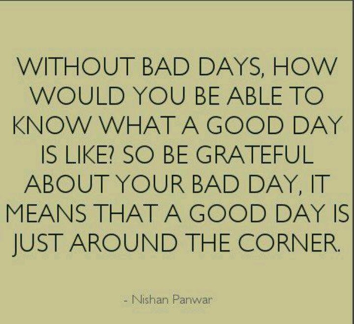 Quotes About Bad Days Getting Better 16 Quotes
