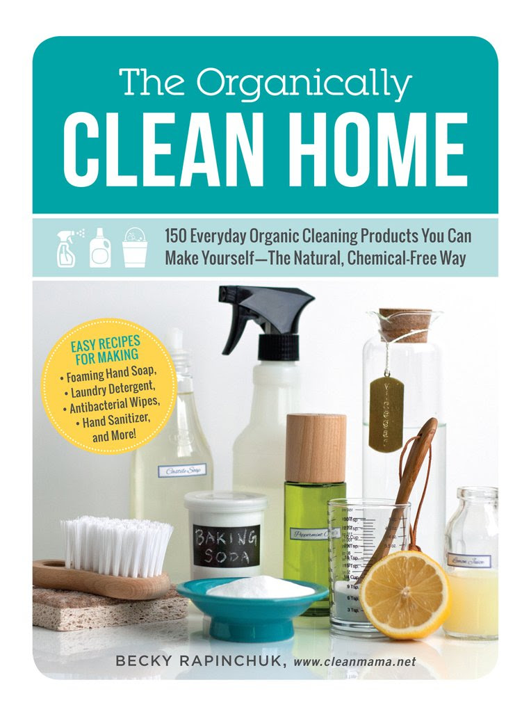 The Organically Clean Home: 150 Everyday Organic Cleaning Products ...