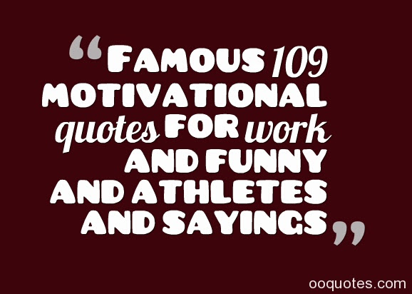 Famous 109 motivational quotes for work and funny and ...