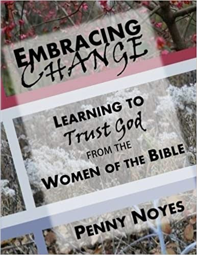 New Bible Study- Embracing Change Learning to Trust God from the Women of the Bible