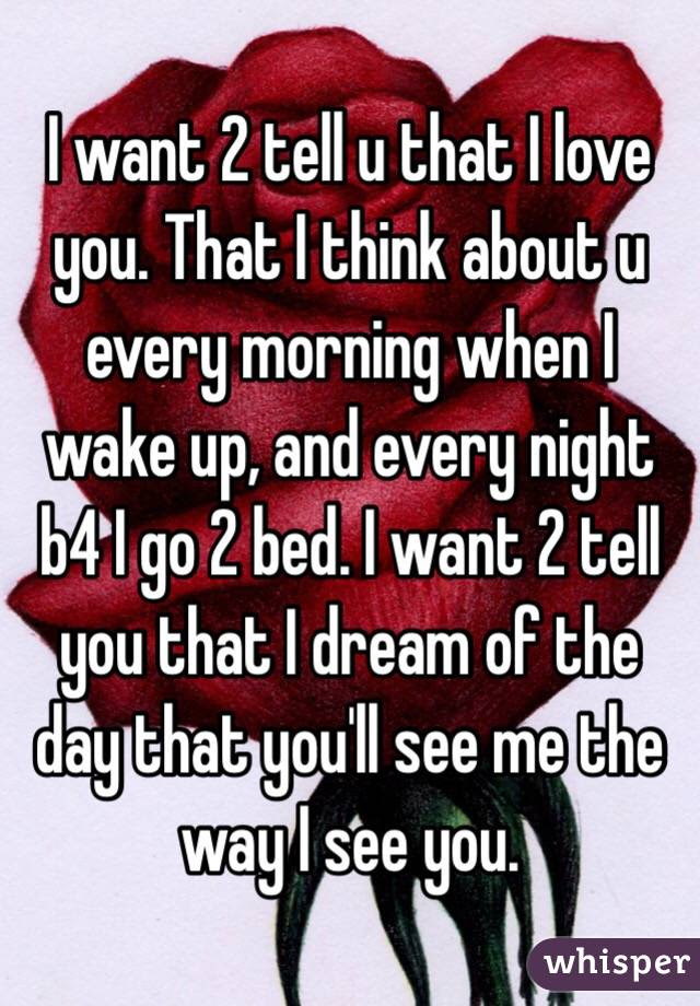 I Want 2 Tell U That I Love You That I Think About U Every Morning