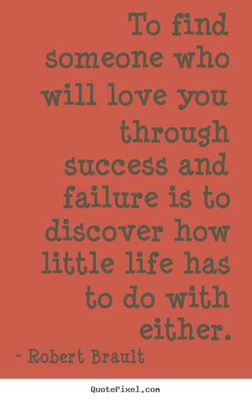 Robert Brault Image Quotes To Find Someone Who Will Love You