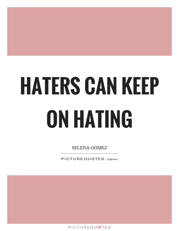 Haters Can Keep On Hating Picture Quotes