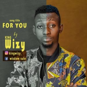 [MUSIC] King Wizy – For You (Prod By DY Crux)