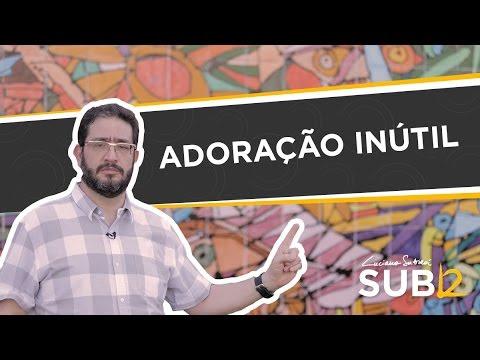 Adoração Inútil - Luciano Subirá
