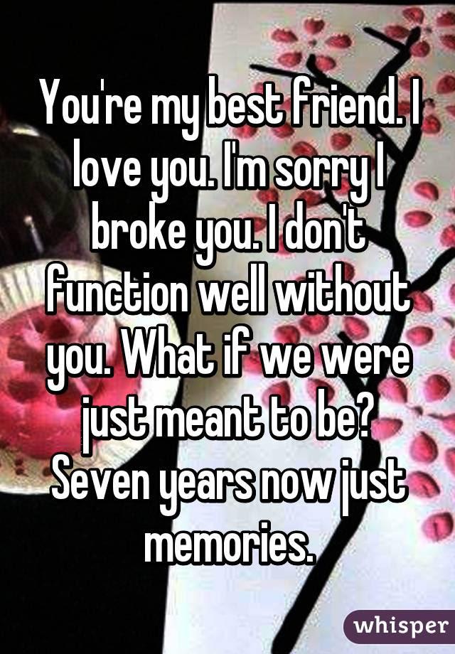 Youre My Best Friend I Love You Im Sorry I Broke You I Don