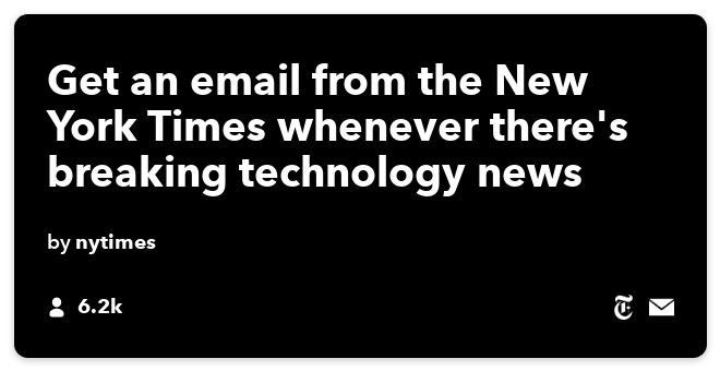 IFTTT Recipe: Get an email from the New York Times whenever there is breaking technology news connects the-new-york-times to email