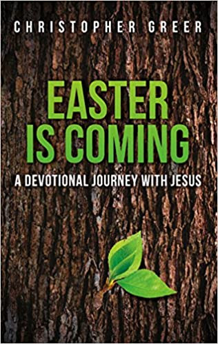 Easter is Coming: A Devotional Journey with Jesus (Devotional Journeys Book 1)