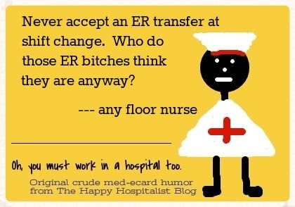 Never accept an ER transfer at shift change.  Who do those ER nurses think they are anyway ecard humor photo