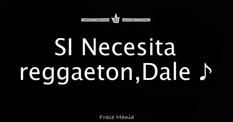 Si Necesita Reggaeton Dale