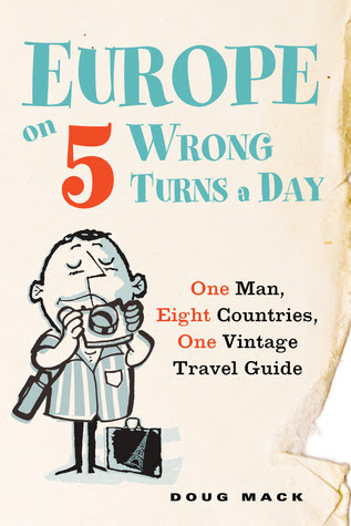 Europe on 5 Wrong Turns a Day: One Man, Eight Countries, One Vintage Travel Guide