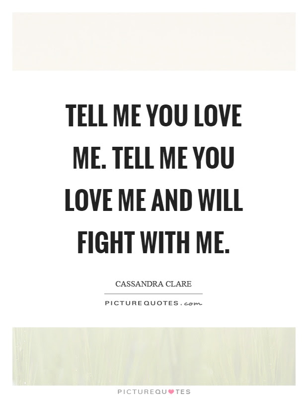 Tell Me You Love Me Tell Me You Love Me And Will Fight With Me