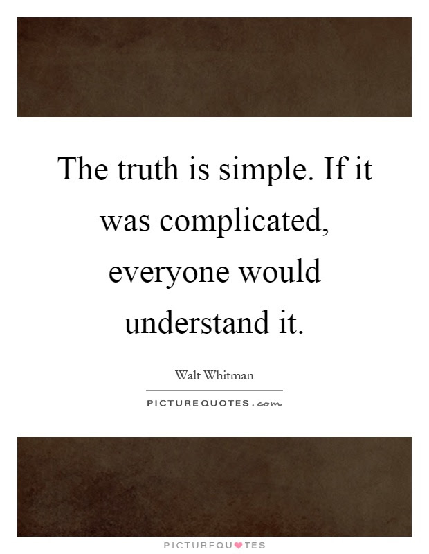 The Truth Is Simple If It Was Complicated Everyone Would
