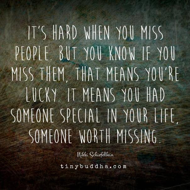 If You Miss Them That Means Youre Lucky It Means You Had Someone