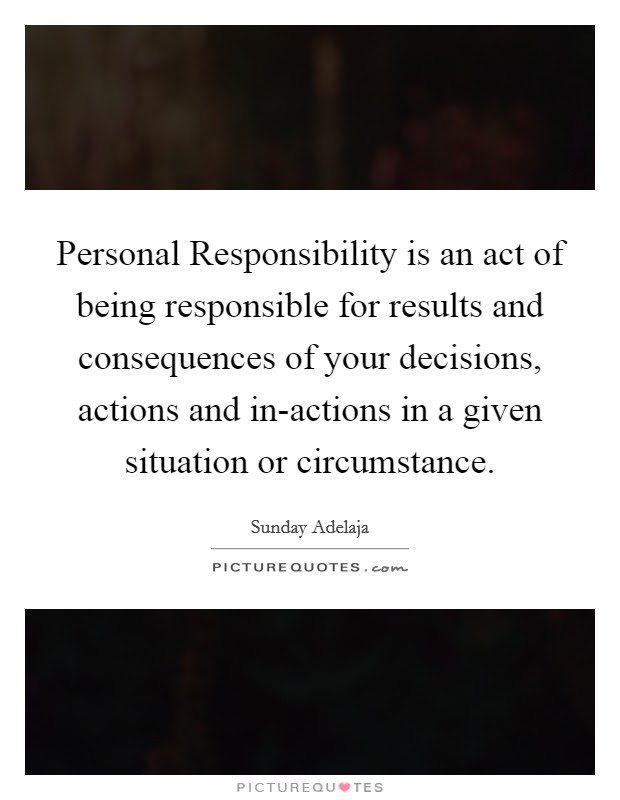 Responsibility For Your Actions Quotes Sayings Responsibility