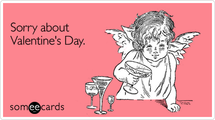 someecards.com - Sorry about Valentine's Day