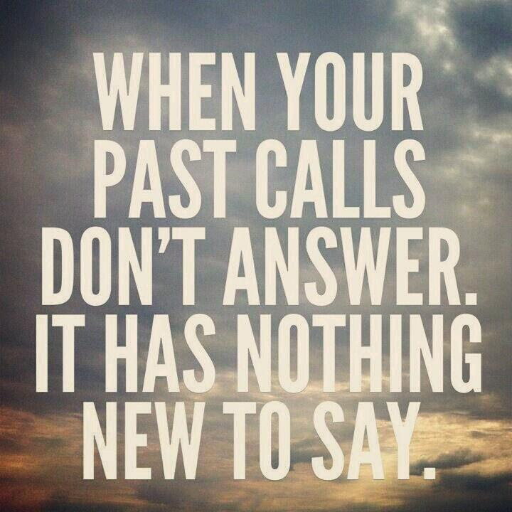 When Your Past Calls Dont Answer It Has Nothing New To Say