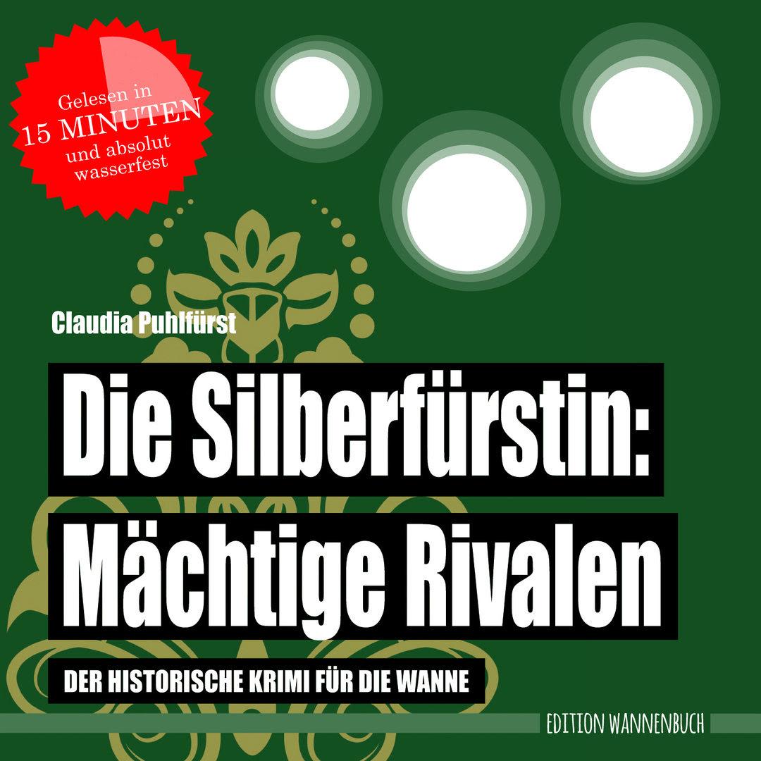 Die Silberfürstin - Mächtige Rivalen: Der historische Krimi für die Wanne (Badebuch)