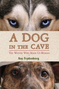 Title: A Dog in the Cave: The Wolves Who Made Us Human, Author: Kay Frydenborg
