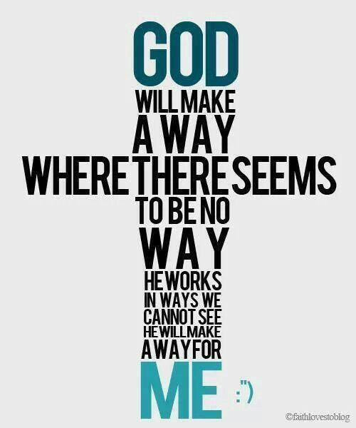 God Will Make A Way Where There Seems To Be No Way He Works In
