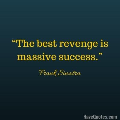 The Best Revenge Is Massive Success Quote Life Quotes Love Quotes