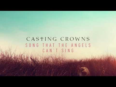 Song That the Angels Can't Sing Lyrics - Casting Crowns