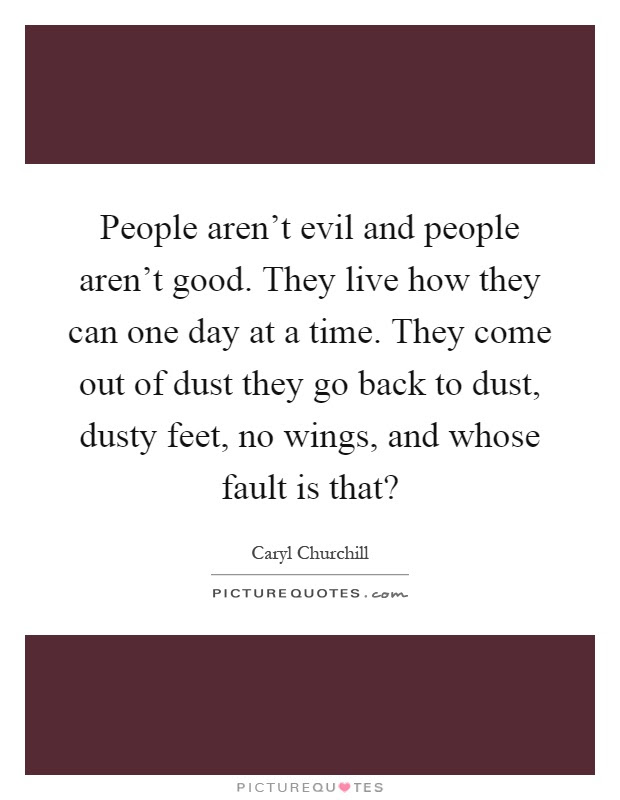 People Arent Evil And People Arent Good They Live How They
