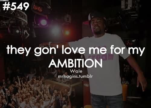 They Gon Love Me For My Ambition Quotespicturescom